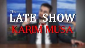 Karim Musa Late Show